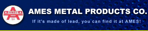 Ames Metal Products Co., Inc. | If it's made of lead, you can find it at AMES!